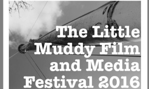 Announcing the 2016 Little Muddy Film and Media Festival